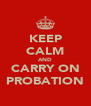 KEEP CALM AND CARRY ON PROBATION - Personalised Poster A4 size