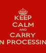 KEEP CALM AND CARRY ON PROCESSING - Personalised Poster A4 size