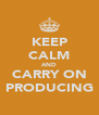 KEEP CALM AND CARRY ON PRODUCING - Personalised Poster A4 size