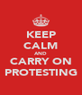 KEEP CALM AND CARRY ON PROTESTING - Personalised Poster A4 size