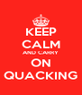 KEEP CALM AND CARRY ON QUACKING - Personalised Poster A4 size