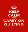 KEEP CALM AND CARRY ON QUILTING - Personalised Poster A4 size