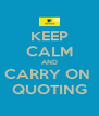 KEEP CALM AND CARRY ON  QUOTING - Personalised Poster A4 size
