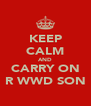 KEEP CALM AND CARRY ON R WWD SON - Personalised Poster A4 size