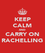 KEEP CALM AND CARRY ON RACHELLING - Personalised Poster A4 size