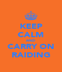 KEEP CALM AND CARRY ON RAIDING - Personalised Poster A4 size