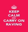KEEP CALM AND CARRY ON RAVING - Personalised Poster A4 size
