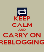 KEEP CALM AND CARRY ON REBLOGGING - Personalised Poster A4 size