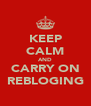 KEEP CALM AND CARRY ON REBLOGING - Personalised Poster A4 size