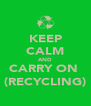 KEEP CALM AND CARRY ON  (RECYCLING) - Personalised Poster A4 size