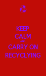 KEEP CALM AND CARRY ON RECYCLYING - Personalised Poster A4 size