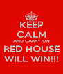 KEEP CALM AND CARRY ON RED HOUSE WILL WIN!!! - Personalised Poster A4 size
