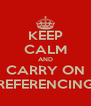 KEEP CALM AND CARRY ON REFERENCING - Personalised Poster A4 size