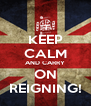 KEEP CALM AND CARRY ON REIGNING! - Personalised Poster A4 size