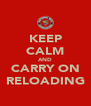 KEEP CALM AND CARRY ON RELOADING - Personalised Poster A4 size