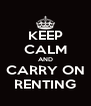 KEEP CALM AND CARRY ON RENTING - Personalised Poster A4 size