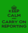 KEEP CALM AND CARRY ON REPORTING - Personalised Poster A4 size