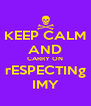 KEEP CALM AND CARRY ON rESPECTINg IMY - Personalised Poster A4 size