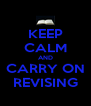 KEEP CALM AND CARRY ON REVISING - Personalised Poster A4 size