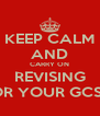 KEEP CALM AND CARRY ON REVISING FOR YOUR GCSEs - Personalised Poster A4 size