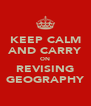 KEEP CALM AND CARRY ON REVISING GEOGRAPHY - Personalised Poster A4 size