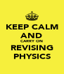 KEEP CALM AND CARRY ON REVISING PHYSICS - Personalised Poster A4 size