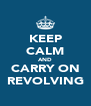 KEEP CALM AND CARRY ON REVOLVING - Personalised Poster A4 size