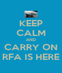 KEEP CALM AND CARRY ON RFA IS HERE - Personalised Poster A4 size