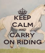 KEEP CALM AND CARRY ON RIDING - Personalised Poster A4 size