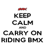 KEEP CALM AND CARRY ON RIDING BMX - Personalised Poster A4 size