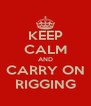 KEEP CALM AND CARRY ON RIGGING - Personalised Poster A4 size