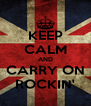KEEP CALM AND CARRY ON ROCKIN' - Personalised Poster A4 size