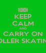 KEEP CALM AND CARRY ON ROLLER SKATING - Personalised Poster A4 size