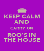 KEEP CALM AND CARRY ON ROO'S IN THE HOUSE - Personalised Poster A4 size