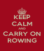 KEEP CALM AND CARRY ON ROWING - Personalised Poster A4 size