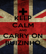 KEEP CALM AND CARRY ON RUIZINHO - Personalised Poster A4 size