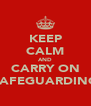 KEEP CALM AND CARRY ON SAFEGUARDING - Personalised Poster A4 size