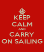 KEEP CALM AND CARRY ON SAILING - Personalised Poster A4 size