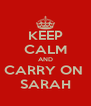 KEEP CALM AND CARRY ON  SARAH - Personalised Poster A4 size