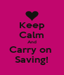 Keep Calm And Carry on  Saving! - Personalised Poster A4 size