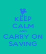 KEEP CALM AND CARRY ON SAVING - Personalised Poster A4 size