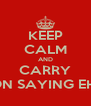 KEEP CALM AND CARRY ON SAYING EH! - Personalised Poster A4 size