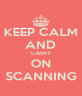 KEEP CALM AND CARRY ON SCANNING - Personalised Poster A4 size