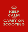 KEEP CALM AND CARRY ON SCOOTING - Personalised Poster A4 size