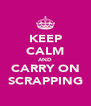 KEEP CALM AND CARRY ON SCRAPPING - Personalised Poster A4 size
