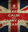 KEEP CALM AND CARRY ON SCREAMING - Personalised Poster A4 size