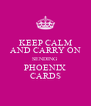 KEEP CALM AND CARRY ON SENDING PHOENIX CARDS - Personalised Poster A4 size