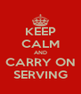 KEEP CALM AND CARRY ON SERVING - Personalised Poster A4 size