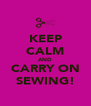 KEEP CALM AND CARRY ON SEWING! - Personalised Poster A4 size