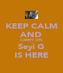 KEEP CALM AND CARRY ON Seyi G IS HERE - Personalised Poster A4 size